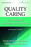 Quality Caring in Nursing and Health Systems: Implications for Clinicians, Educators, and Leaders, 2nd Edition (Duffy, Quality Caring in Nursing)
