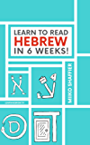 Learn to Read Hebrew in 6 Weeks! (English Edition)