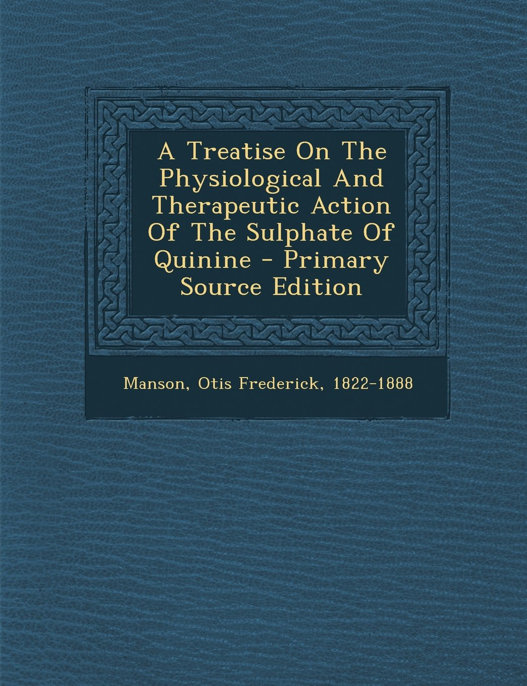 Read Online A Treatise on the Physiological and Therapeutic Action of the Sulphate of Quinine - Primary Source Edition PDF