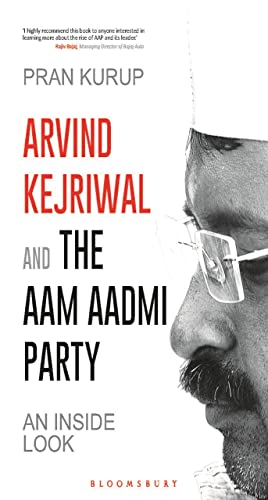 Arvind Kejriwal & the Aam Aadmi Party: An Inside Look