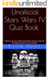 Unofficial Stars Wars IV Quiz Book - 100 Fun & Fact Filled Questions About One Of The Best Movies on the Planet (English Edition)