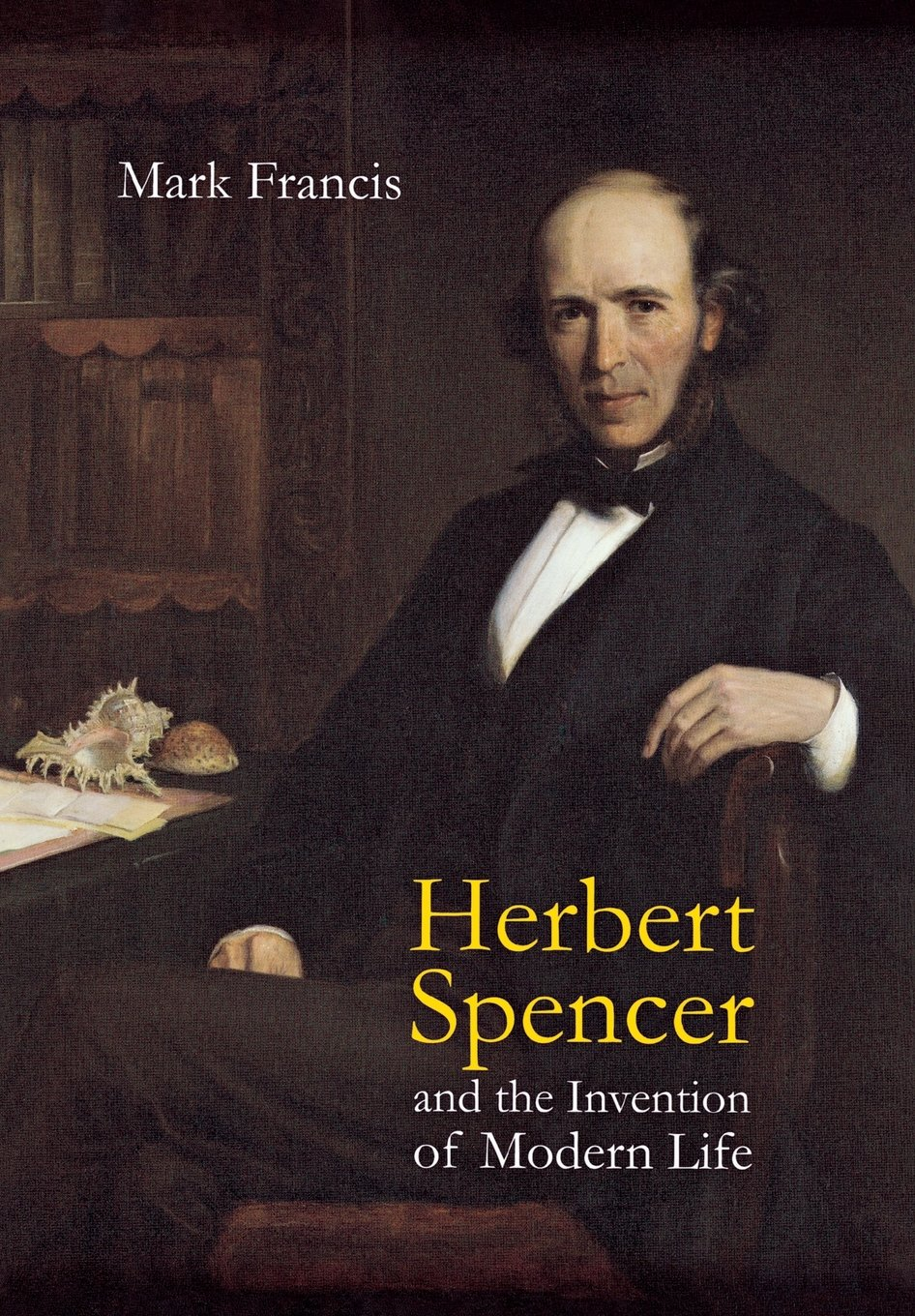 Herbert Spencer and the Invention of Modern Life: Mark Francis:  9780801445903: Amazon.com: Books