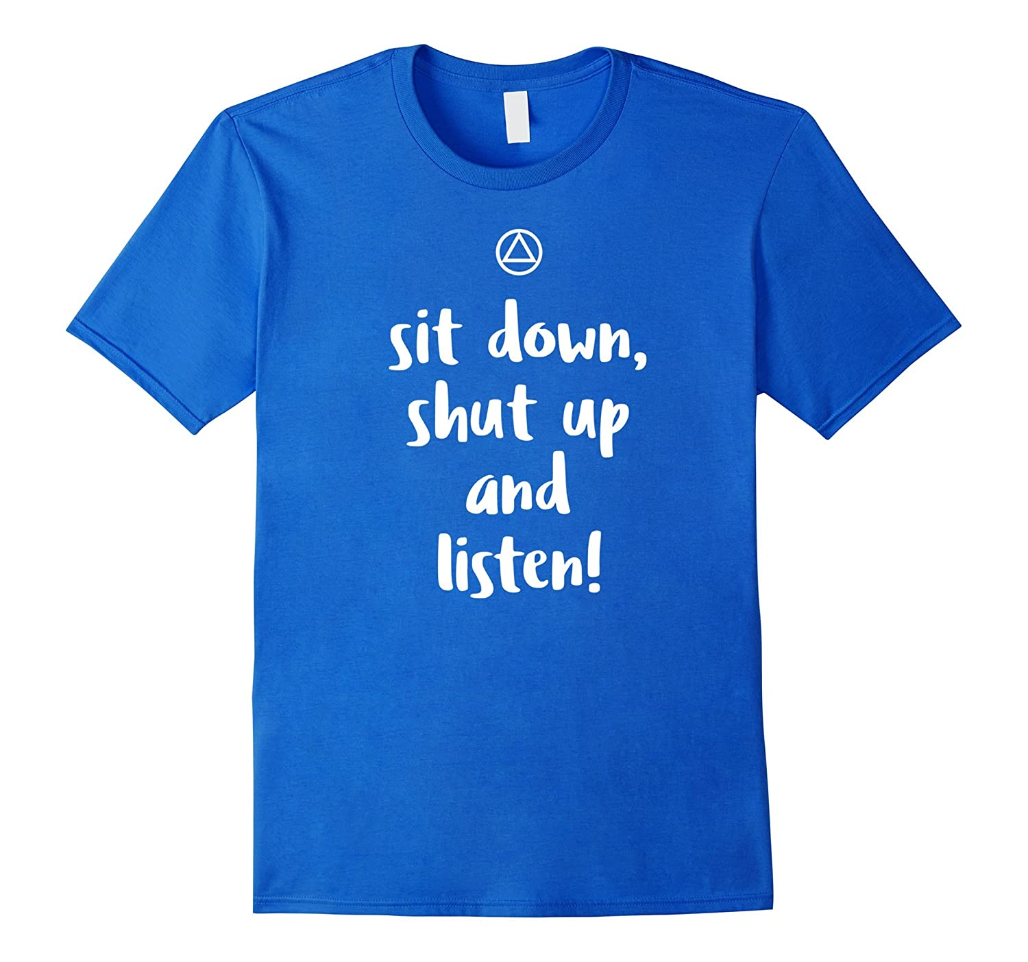 'Sit Down, Shut Up And Listen' – Funny AA Recovery T-Shirt