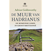 De Muur van Hadrianus: De Romeinse limes in Groot-Brittannië