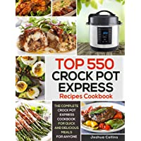 Top 550 Crock Pot Express Recipes Cookbook: The Complete Crock Pot Express Cookbook for Quick and Delicious Meals for…
