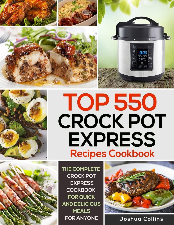 Top 550 Crock Pot Express Recipes Cookbook: The Complete Crock Pot ...