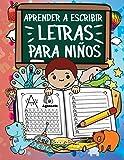 Aprender A Escribir Letras Para Niños: Primeros Ejercicios De Escritura Para Aprender El Alfabeto. (Spanish Edition)