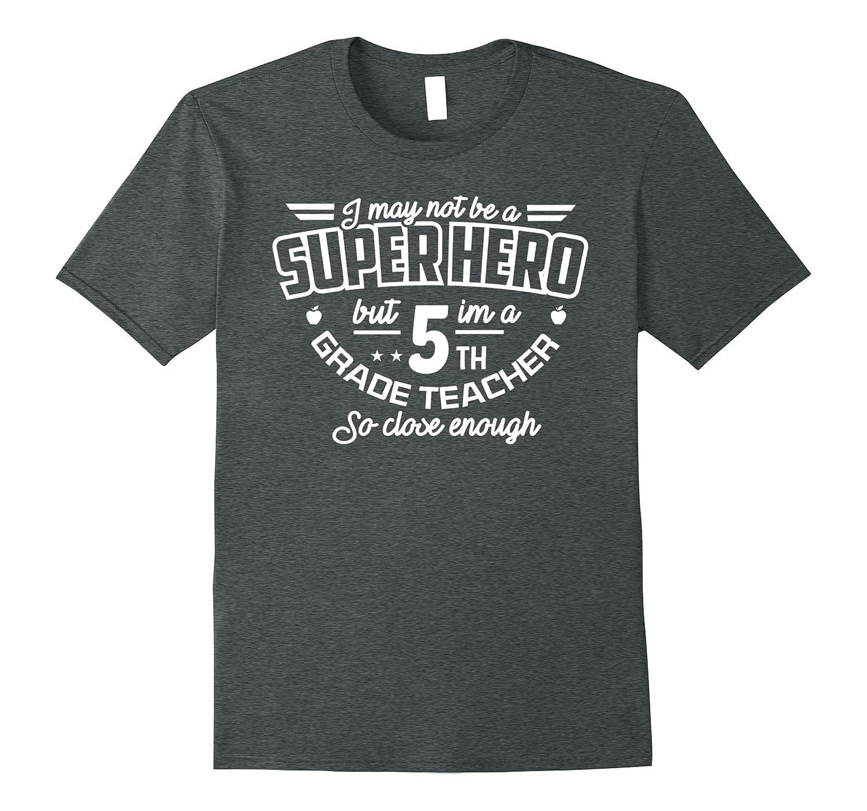 5th Fifth Grade Teacher Shirt Not Superhero Funny Gift Tee