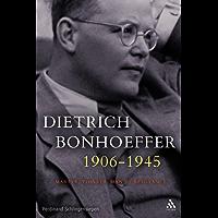 Dietrich Bonhoeffer 1906-1945: Martyr, Thinker, Man of Resistance