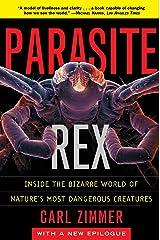 Parasite Rex: Inside the Bizarre World of Nature's Most Dangerous Creatures Kindle Edition