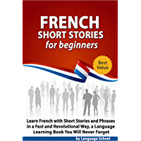 French Short Stories for Beginners: Learn French with Short Stories and Phrases in a Fast and Revolutional Way, a Language Learning Book You Will Never Forget (French Edition)
