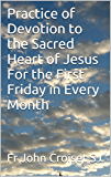 Practice of Devotion to the Sacred Heart of Jesus For the First Friday in Every Month