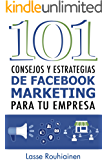 101 Consejos y Estrategias de Facebook Marketing Para Tu Empresa (Spanish Edition)