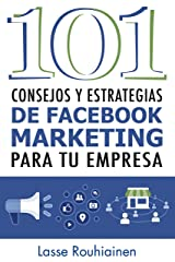101 Consejos y Estrategias de Facebook Marketing Para Tu Empresa (Spanish Edition) Kindle Edition