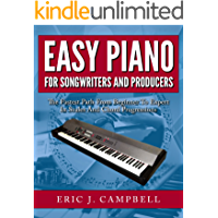Easy Piano for Songwriters and Producers: The Fastest Path From Beginner To Expert in Scales and Chord Progressions book cover