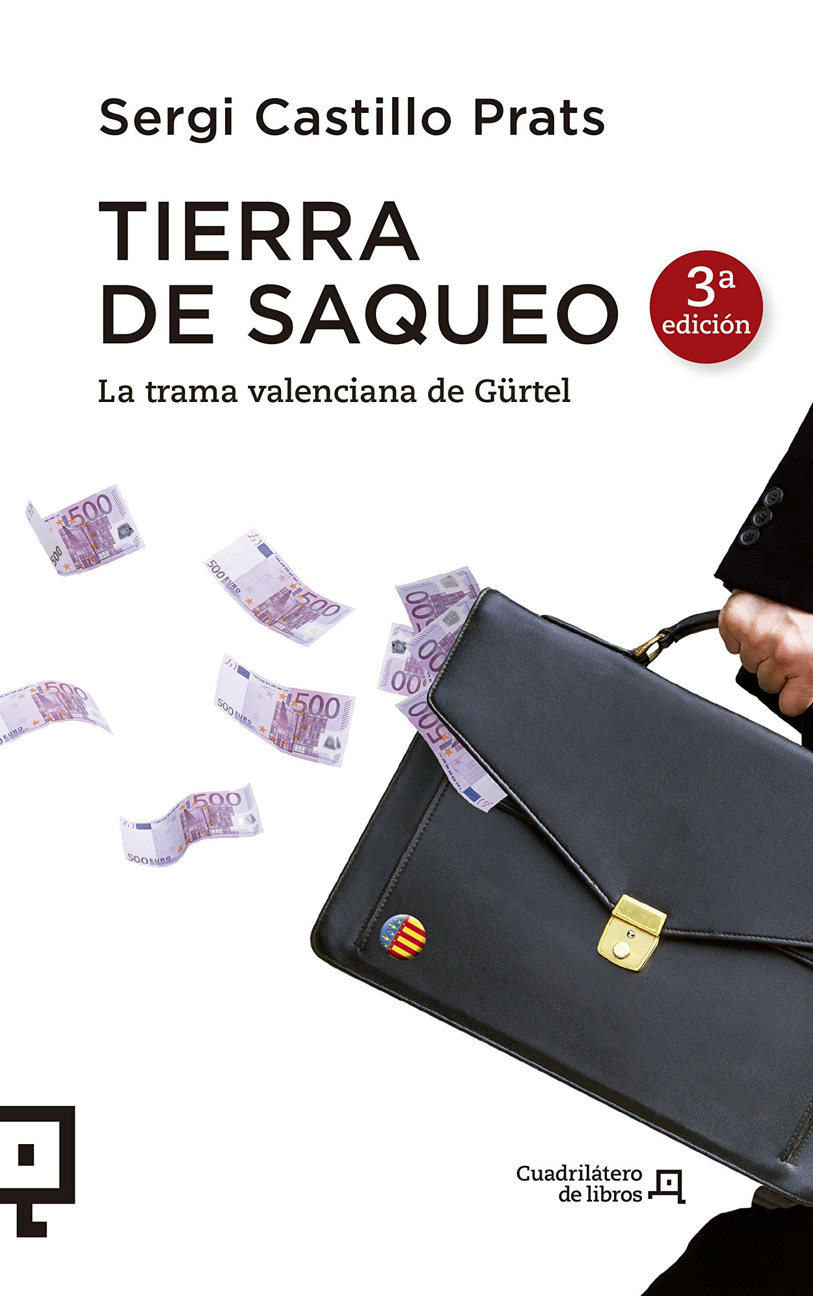 Tierra De Saqueo La Trama Valenciana De Gürtel Cuadrilátero De Libros Actualidad Spanish Edition Castillo Prats Sergi 9788415088950 Books
