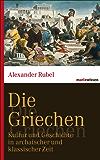 Die Griechen: Kultur und Geschichte in archaischer und klassischer Zeit (marixwissen)