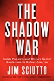 The Shadow War: Inside Russia and China's Secret Operations to Undermine America: Inside Russia's and China's Secret Operations to Defeat America