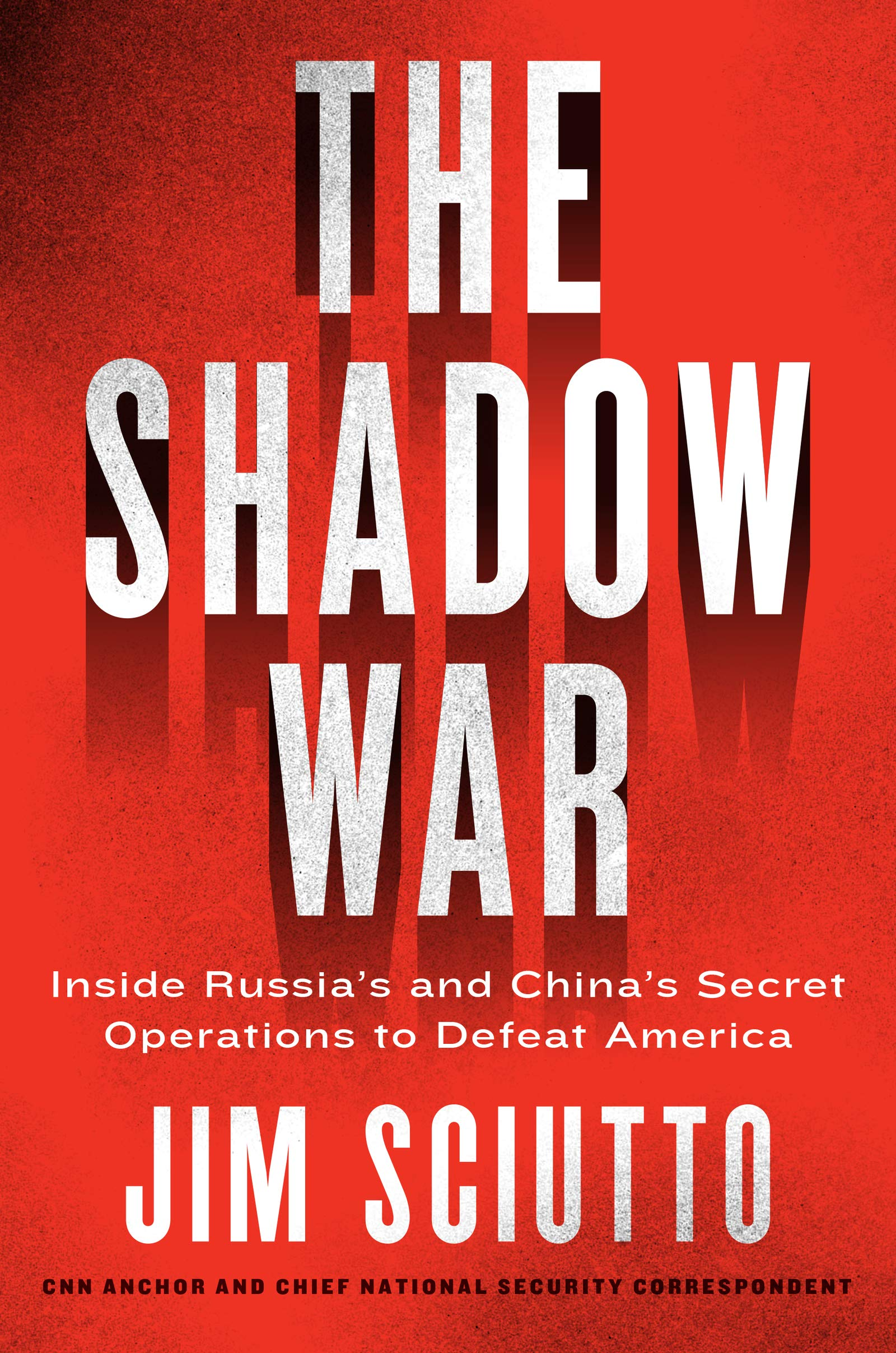 The Shadow War: Inside Russia and China's Secret Operations to Undermine America: Inside Russia's and China's Secret Operations to Defeat America por Jim Sciutto
