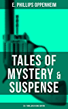 Tales of Mystery & Suspense: 25+ Thrillers in One Edition: The Great Impersonation, The Double Traitor, The Black Box, The Devil's Paw, A Maker Of History, ... Broken Seals, The World's Great Snare...