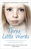 Three Little Words: The heartbreaking true story of an abandoned little girl