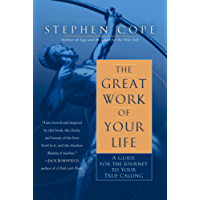The Great Work of Your Life: A Guide for the Journey to Your True Calling