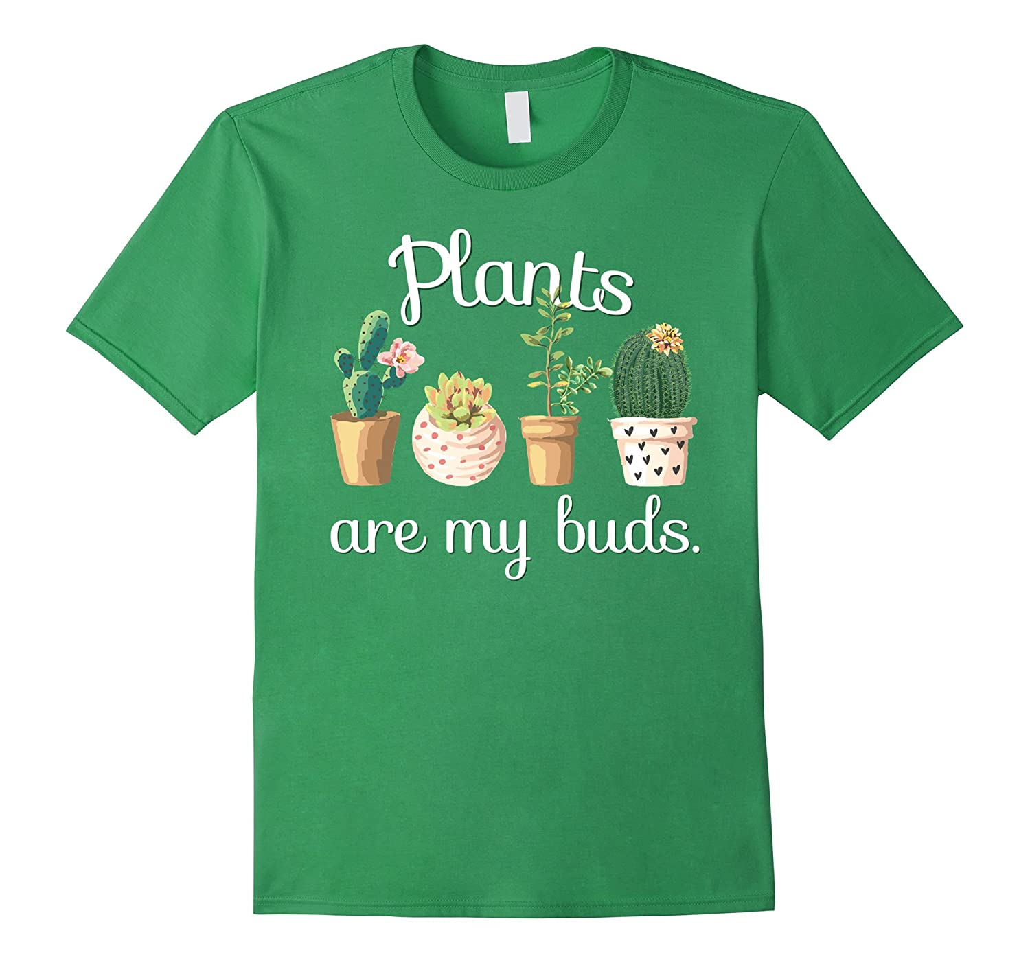 Plants Are My Buds Punny Funny Cactus Succulent TShirt