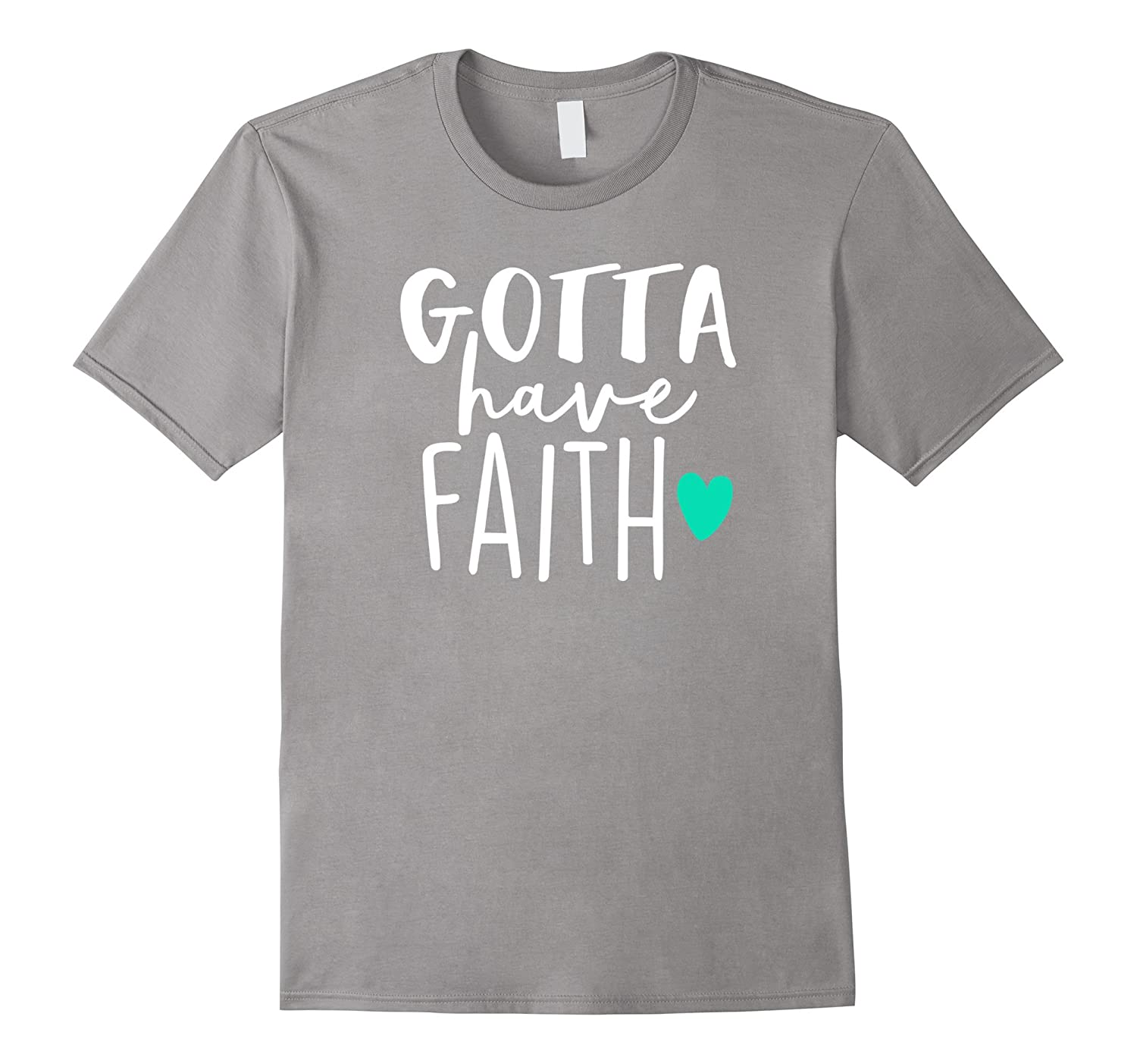 Gotta Have Faith Inspirational Religious Belief Shirt-FL