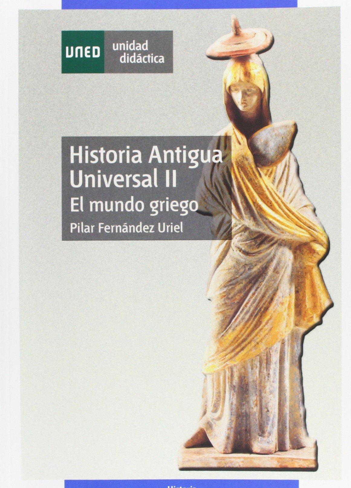 Historia antigua universal II. el mundo griego UNIDAD DIDÁCTICA: Amazon.es: Fernández Uriel, Pilar: Libros