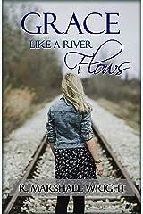 Grace Like a River Flows Kindle Edition