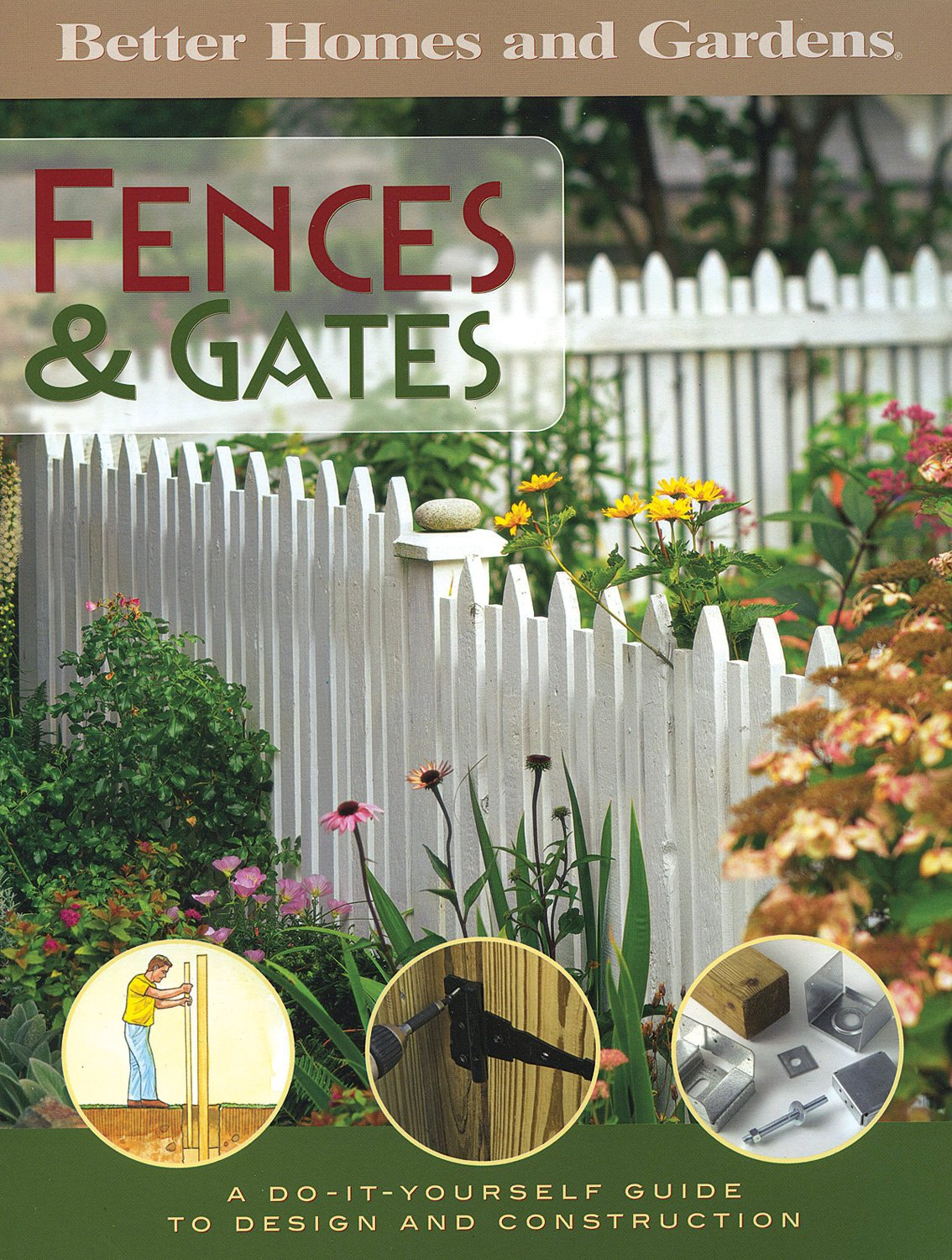 Better Homes And Gardens: Fences U0026 Gates A Do It Yourself Guide To Design  And Construction: Better Homes And Gardens: 9780696225468: Amazon.com: Books