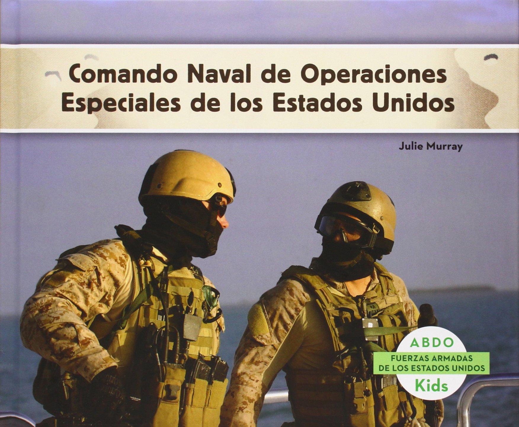 Comando Naval de Operaciones Especiales de los Estados Unidos=Navy SEALs Las Fuerzas Armadas De Los Estados Unidos / U.S. Armed Forces: Amazon.es: Murray, Julie: Libros