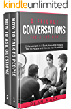 Difficult Conversations: The Right Way - Bundle - The Only 2 Books You Need to Master Though Conversations, Difficult People and Fierce Conversations Today (Social Skills Best Seller Book 10)