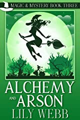 Alchemy and Arson: Paranormal Cozy Mystery (Magic & Mystery Book 3) Kindle Edition
