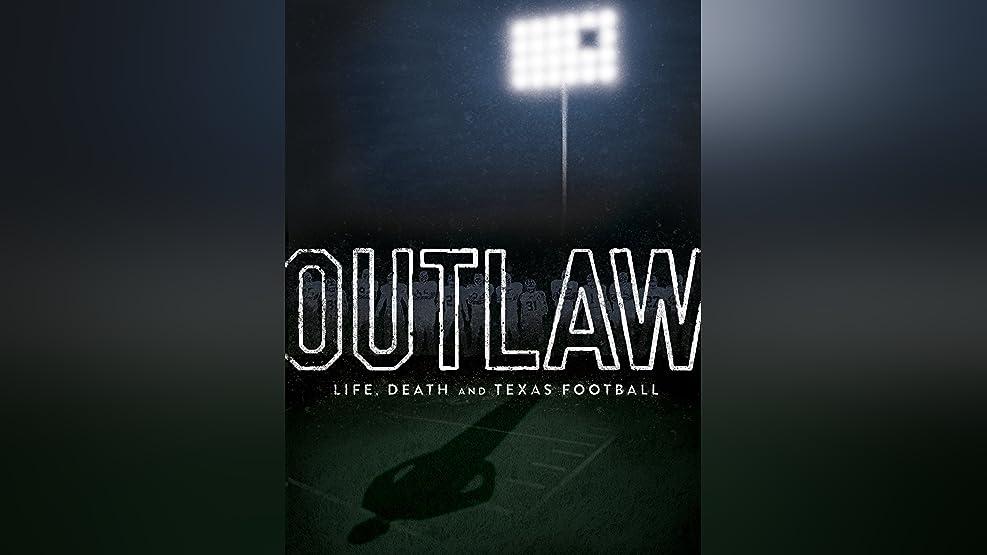 Outlaw: Life, Death and Texas Football