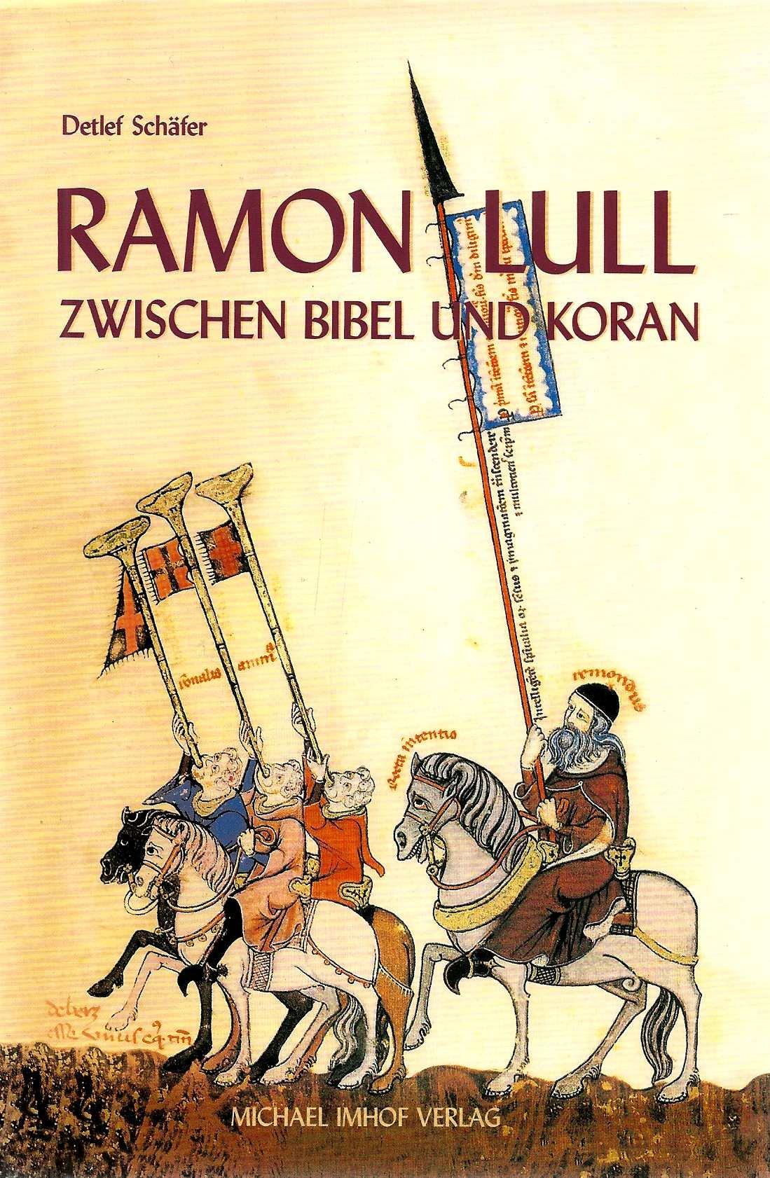 Ramon Lull. Zwischen Bibel und Koran. Roman-Biographie