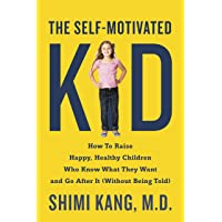 The Self-Motivated Kid: How to Raise Happy, Healthy Children Who Know What They Want and Go After It (Without Being Told…