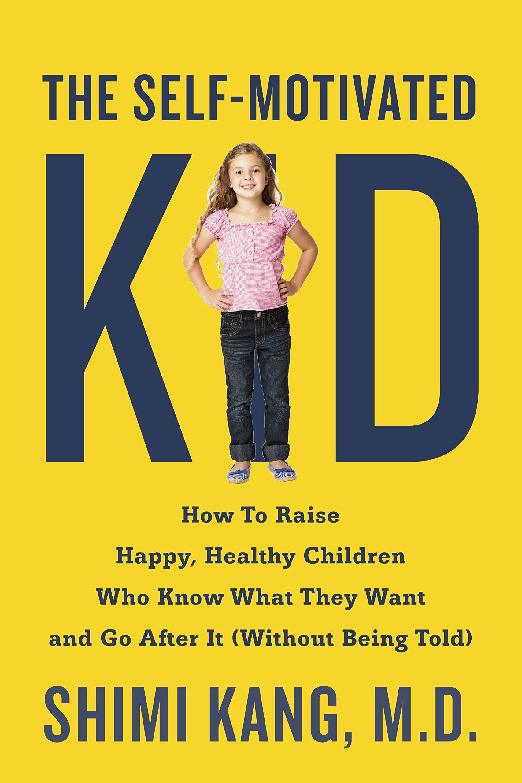 The Self-Motivated Kid: How to Raise Happy, Healthy Children Who Know What  They Want and Go After It (Without Being Told): Dr. Shimi Kang:  9780399175114: ...
