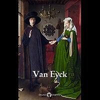 Delphi Complete Works of Jan van Eyck (Illustrated) (Delphi Masters of Art Book 57)