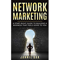 Network Marketing: A Start-Right Guide to Building a Business That Feels Good to You (English Edition)