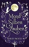 MondSilberZauber (MondLichtSaga 2) (German Edition)