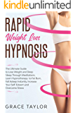 Rapid Weight Loss Hypnosis: The Ultimate Guide to Lose Weight and Deep Sleep Through Meditations. Learn Hypnotherapy to…