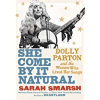 She Come By It Natural: Dolly Parton and the Women Who Lived Her Songs book cover