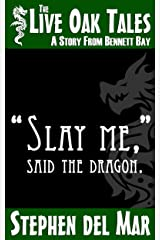 """Slay me,"" said the dragon. (Live Oak Tales Book 0) Kindle Edition"