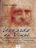 Leonardo da Vinci: Il genio, l'artista, l'inventore