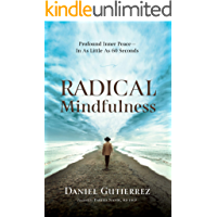Radical Mindfulness: Profound Inner Peace In As Little As 60 Seconds (English Edition)