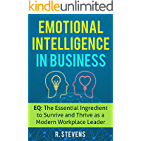 Emotional Intelligence in Business: EQ: The Essential Ingredient to Survive and Thrive as a Modern Workplace Leader (English Edition)