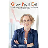 Grow Profit Exit: Twelve Practical Steps to Building a Bookkeeping Business You Can Sell