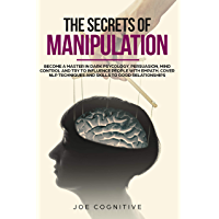 The Secrets Of Manipulation: become a master in dark psycology, persuasion, mind control and try to influence people with empath, cover NLP techniques ... to good relationships. (English Edition)