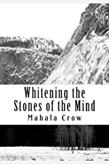 Whitening the Stones of the Mind: An archeological dig through the body, mind, and spirit. Kindle Edition